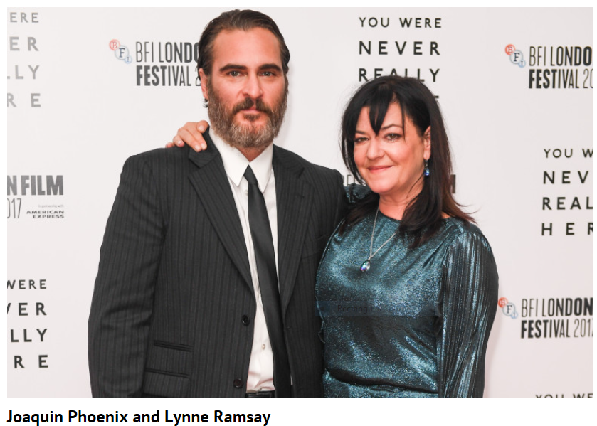 Joaquin Phoenix and Lynn Ramsay